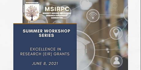 MSIRPC Summer Workshop Series: Excellence in Research (EIR)Grants tickets