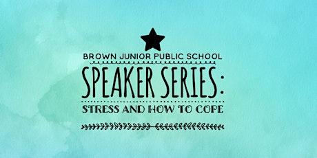 Brown Junior Public School - Speaker Series:  Stress & How to Cope tickets