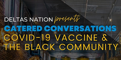 Catered Conversations: COVID-19 Vaccine & The Black Community tickets