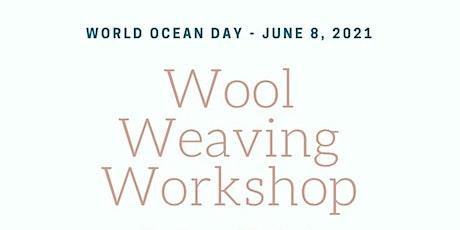 World Ocean Day Wool Weaving Workshop Evening tickets