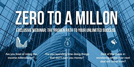 ZERO TO A MILLION -- THE PROVEN PATH TO YOUR UNLIMITED SUCCESS tickets