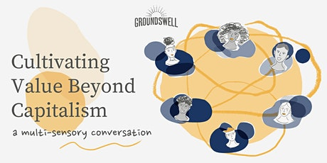 Cultivating Value Beyond Capitalism : a multi-sensory conversation tickets