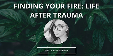 Finding Your Fire: Life After Trauma tickets