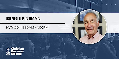 Christian Business Meetup with Bernie Fineman - May 20 tickets