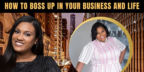 The Entrepreneurial Series - How to Boss Up in Your Business and Life tickets