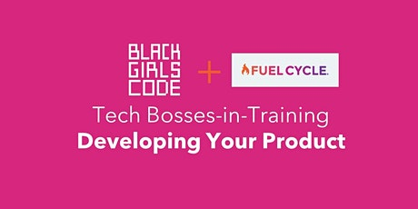 Black Girls CODE + Fuel Cycle present: Developing Your Product tickets