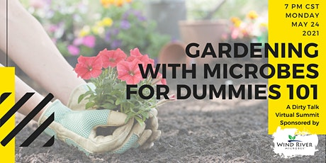 Gardening with Microbes for Dummies 101 - A Dirty Talk Virtual Summit tickets