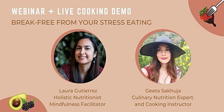 Webinar: Break-free From Your Stress Eating [+ Live Cooking Demo] tickets