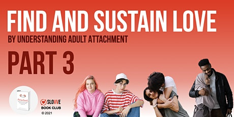 Find and Sustain Love by Understanding Adult Attachment  [PART 3] tickets
