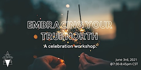 EMBRACING YOUR TRUE NORTH: a celebration workshop tickets