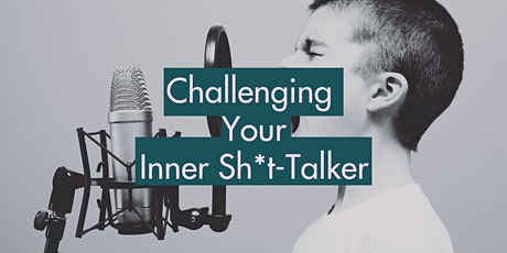 Challenging Your Inner Sh*t-Talker tickets