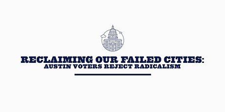 Reclaiming Our Failed Cities: Austin Voters Reject Radicalism tickets