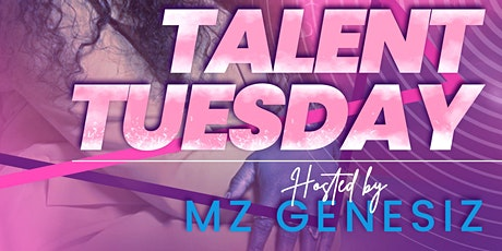 May 18th Talent Tuesday Hosted by Mz Genesiz tickets