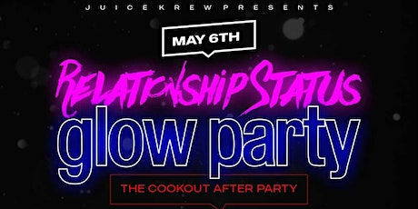 The COOKOUT AFTERPARTY (Relationship Status Glow Party) tickets