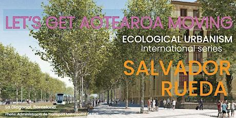 ECOLOGICAL URBANSIM: a talk with SALVADOR RUEDA (Wellington live event) tickets