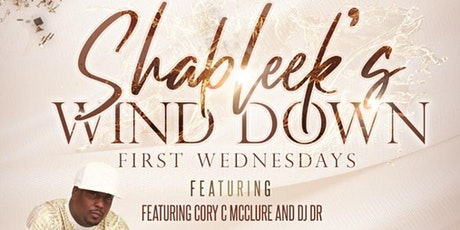 SHABLEEK'S WIND DOWN FIRST WEDNESDAYS featuring CoryC MCCLURE & DJ DR tickets