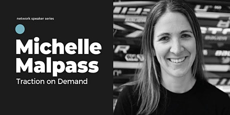 Network Speaker Series with - Michelle Malpass from Traction on Demand tickets