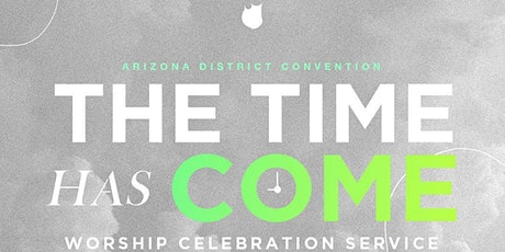 The Time Has Come | Apostolic AZ District Convention 2021 tickets