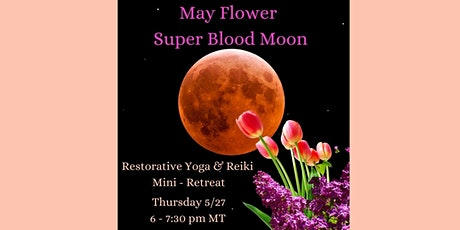 May Flower Super Blood Moon Restorative Yoga and Reiki Mini-Retreat tickets