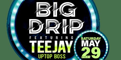 Big Drip feat. Teejay Uptop Boss tickets