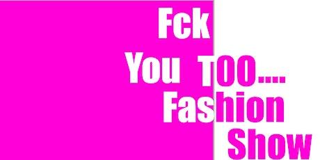 Fck You Too..Fashion tickets