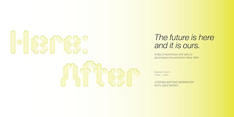 Here: After  - Utopian writing workshop with Jazz Money tickets