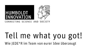 Tell me what you got!  – Wie JEDE*R im Team von eurer Idee überzeugt Tickets