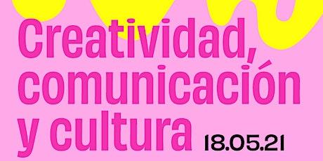 Creatividad, comunicación y cultura tickets