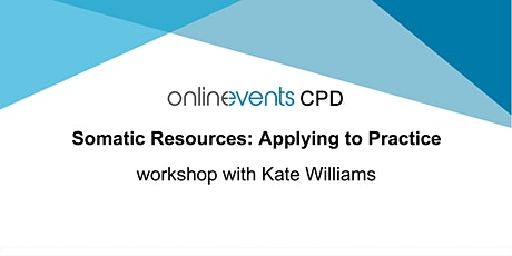 Somatic Resources Part 2: Applying to Practice - Kate Williams tickets