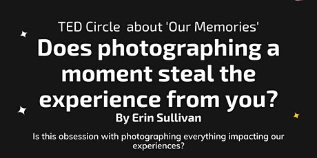 TED Circle: Does photographing a moment steal the experience from you? tickets