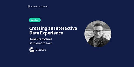 Webinar: Creating an Interactive Data Experience by GoodData Sr Manager PMM tickets
