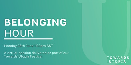 Belonging Hour - Towards Utopia Virtual Festival tickets