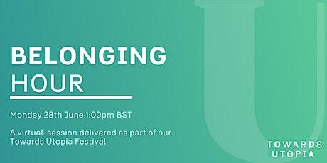 Belonging Hour - Towards Utopia Virtual Festival Tickets