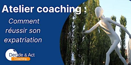 Atelier coaching : Comment réussir son expatriation tickets