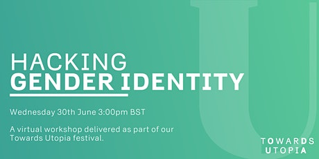 Hacking Gender Identity - Towards Utopia Virtual Festival tickets