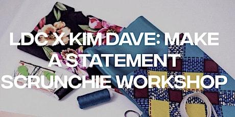LDC x KIM DAVE: Make A  Statement Scrunchie Workshop tickets