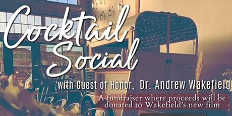 Cocktail Social with Guest of Honor Dr. Andrew Wakefield tickets