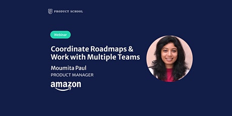 Webinar: Coordinate Roadmaps & Work with Multiple Teams by Amazon PM tickets