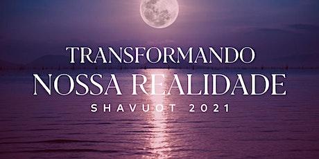 Shavuot 2021 - Transformando nossa realidade | Evento Online bilhetes