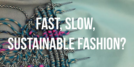 Fast, Slow, Sustainable Fashion? tickets