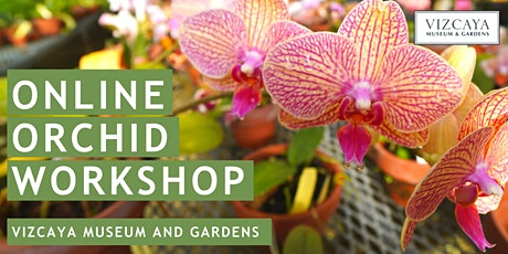 Vizcaya Orchid Care Workshop | Online Video Class tickets