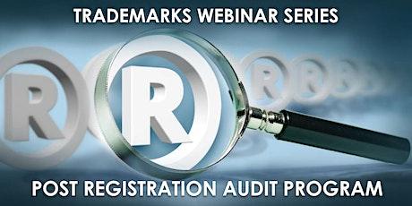 Trademarks Webinar Series: Post Registration Audit Program tickets
