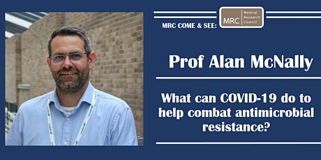 MRC Come & See: Prof Alan McNally on COVID-19 and  Antimicrobial Resistance tickets