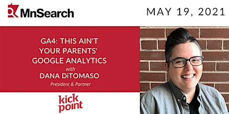 GA4: This Ain't Your Parents' Google Analytics with Dana DiTomaso tickets