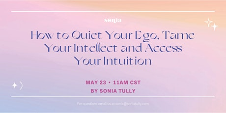 How to Quiet Your Ego, Tame Your Intellect and Access Your Intuition tickets