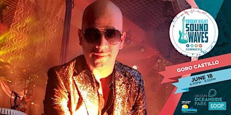 Friday Night Sound Waves presents Goro Castillo Band tickets