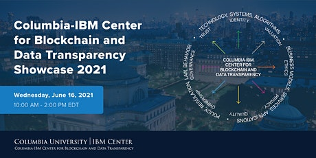 Columbia-IBM Center for Blockchain and Data Transparency Showcase 2021 tickets