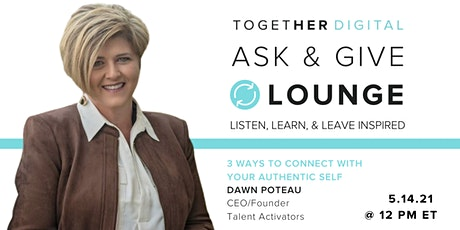 Together Digital | Ask & Give Lounge, 3 Ways to Find Your Authentic Self tickets