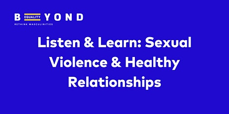 Listen & Learn: Sexual Violence & Healthy Relationships tickets