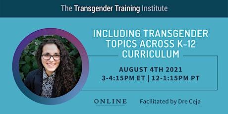 Including Trans Topics Across K-12 Curriculum - 8/4/21, 3-4:15ET/12-1:15PT tickets